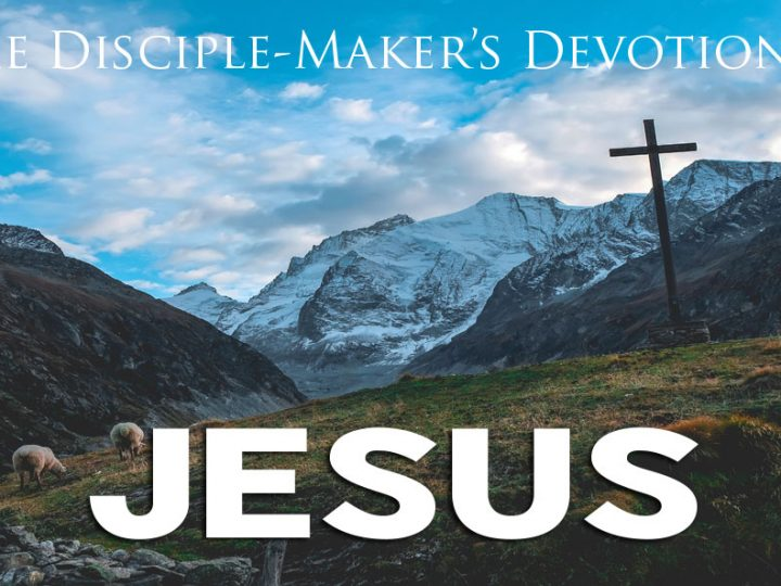 Jesus – The Disciple-Maker's Devotional