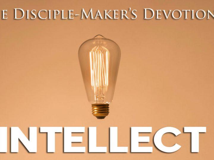 Intellect – The Disciple-Maker's Devotional