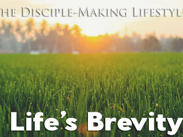 Life's Brevity – The Disciple-Making Lifestyle