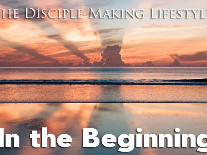 In the Beginning – The Disciple-Making Lifestyle